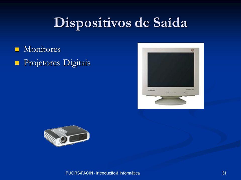31PUCRS/FACIN - Introdução à Informática Dispositivos de Saída Monitores Monitores Projetores Digitais Projetores Digitais
