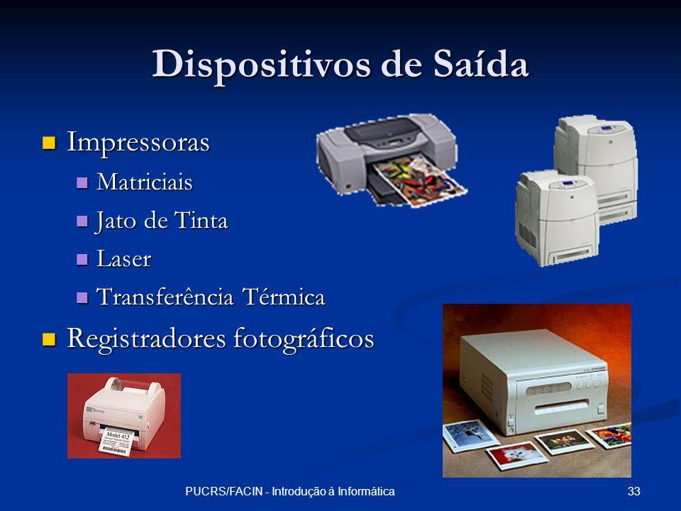 33PUCRS/FACIN - Introdução à Informática Dispositivos de Saída Impressoras Impressoras Matriciais Matriciais Jato de Tinta Jato de Tinta Laser Laser T