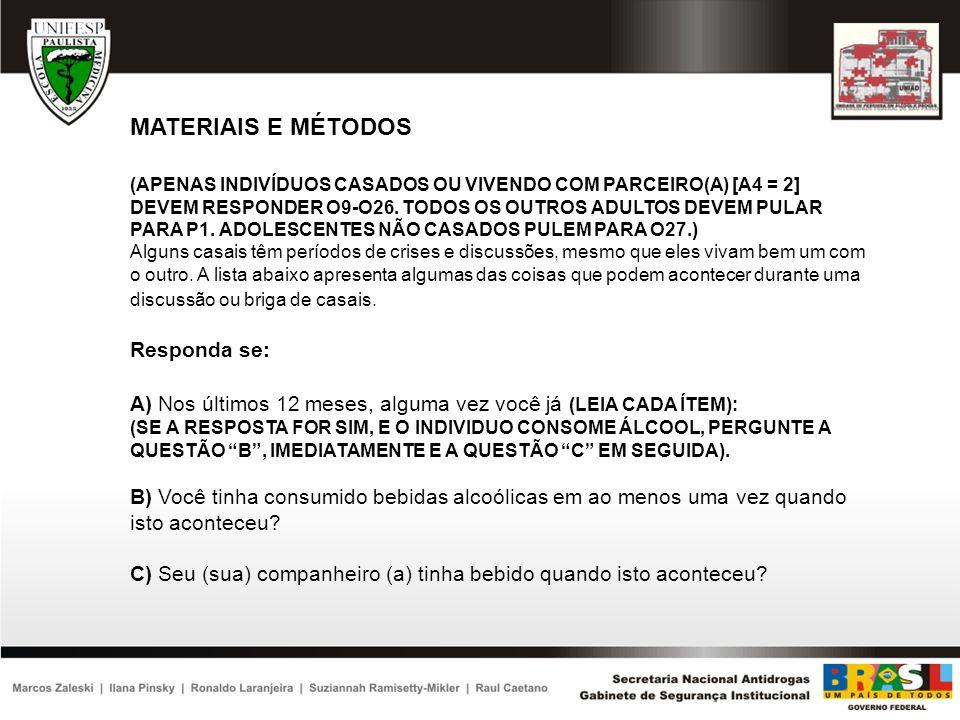 MATERIAIS E MÉTODOS (APENAS INDIVÍDUOS CASADOS OU VIVENDO COM PARCEIRO(A) [A4 = 2] DEVEM RESPONDER O9-O26. TODOS OS OUTROS ADULTOS DEVEM PULAR PARA P1