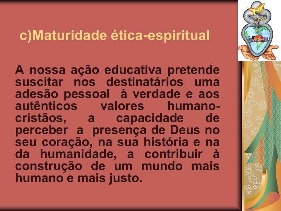 A nossa ação educativa pretende suscitar nos destinatários uma adesão pessoal à verdade e aos autênticos valores humano- cristãos, a capacidade de per