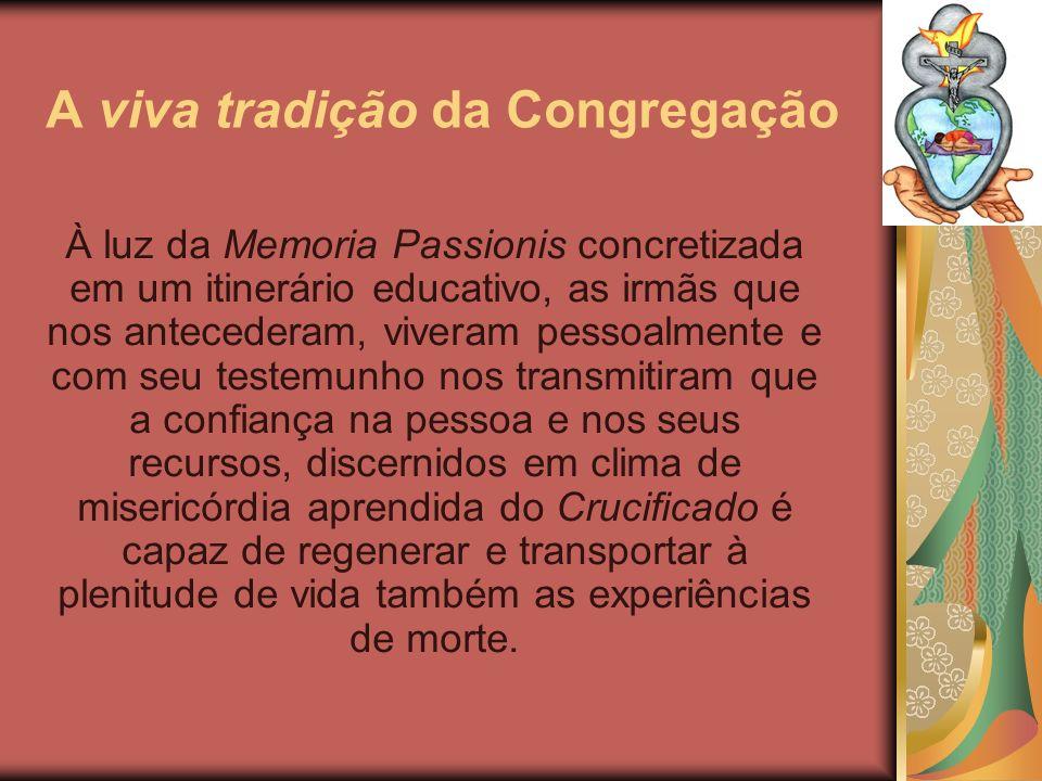 A viva tradição da Congregação À luz da Memoria Passionis concretizada em um itinerário educativo, as irmãs que nos antecederam, viveram pessoalmente
