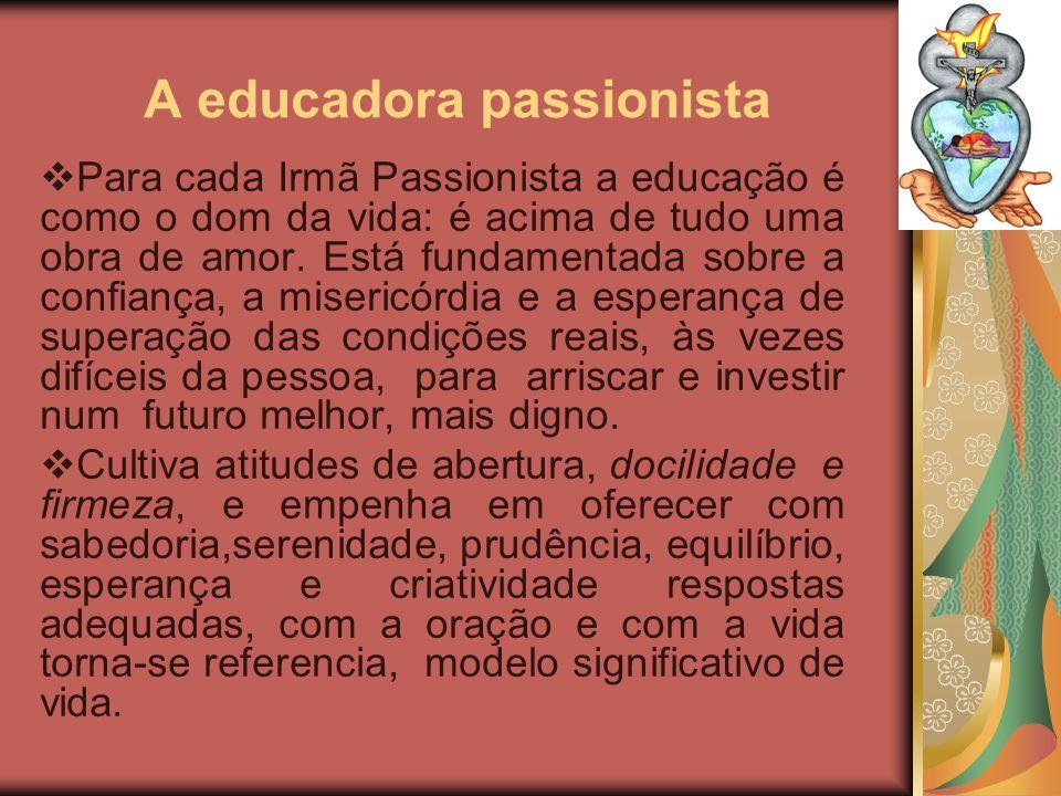 A educadora passionista Para cada Irmã Passionista a educação é como o dom da vida: é acima de tudo uma obra de amor. Está fundamentada sobre a confia