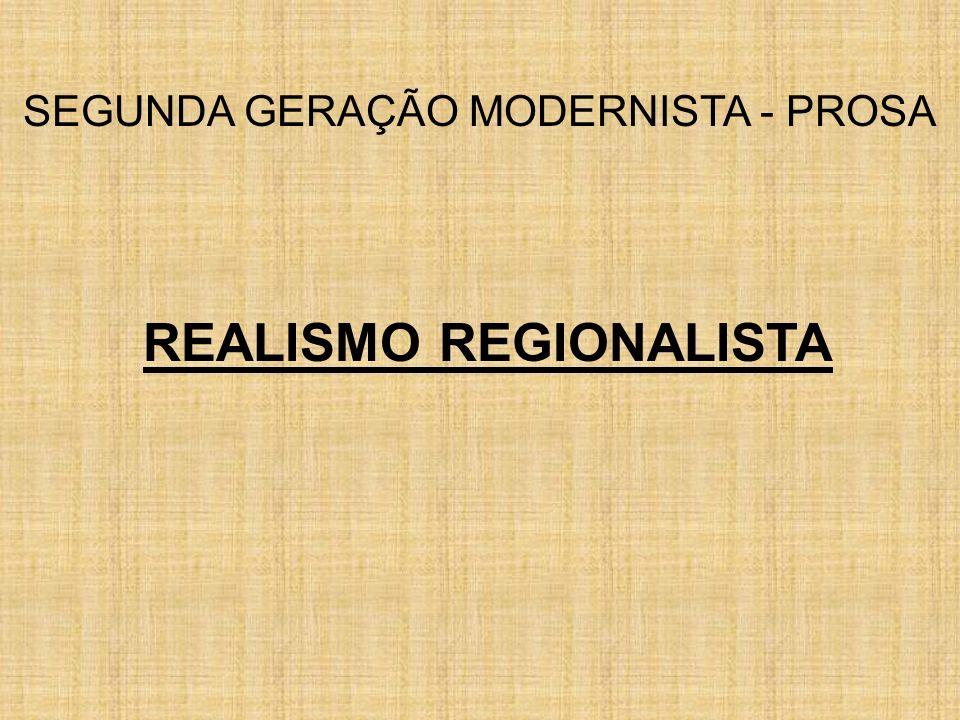SEGUNDA GERAÇÃO MODERNISTA - PROSA REALISMO REGIONALISTA