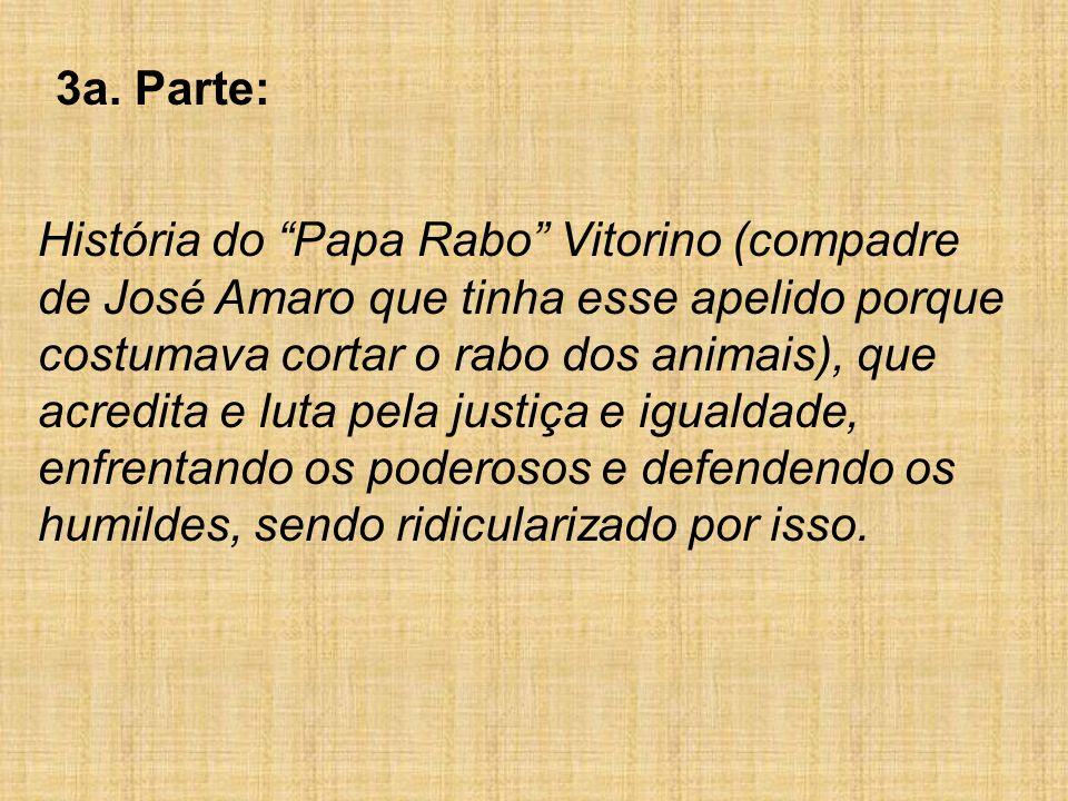 3a. Parte: História do Papa Rabo Vitorino (compadre de José Amaro que tinha esse apelido porque costumava cortar o rabo dos animais), que acredita e l