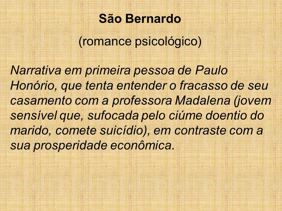 São Bernardo (romance psicológico) Narrativa em primeira pessoa de Paulo Honório, que tenta entender o fracasso de seu casamento com a professora Mada