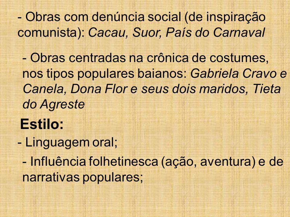 - Obras com denúncia social (de inspiração comunista): Cacau, Suor, País do Carnaval - Obras centradas na crônica de costumes, nos tipos populares bai