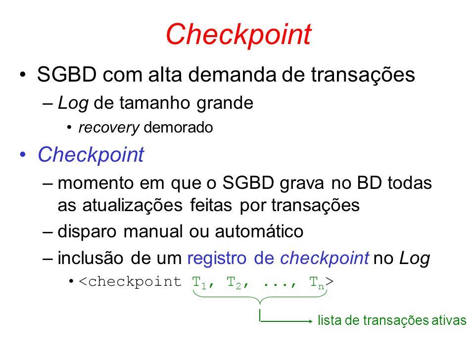 Checkpoint SGBD com alta demanda de transações –Log de tamanho grande recovery demorado Checkpoint –momento em que o SGBD grava no BD todas as atualiz