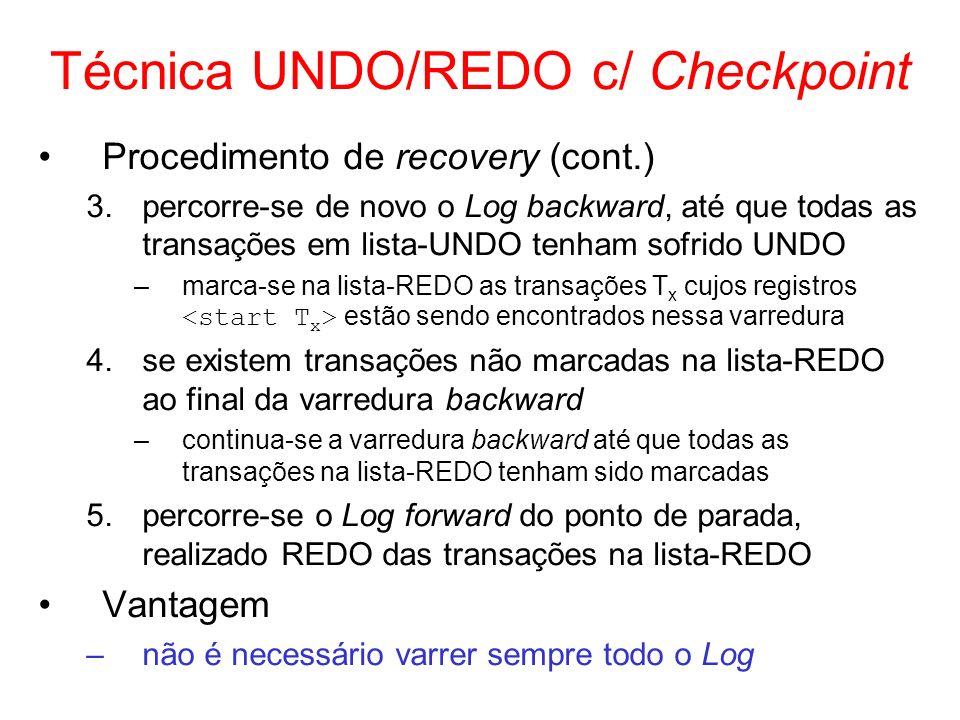 Técnica UNDO/REDO c/ Checkpoint Procedimento de recovery (cont.) 3.percorre-se de novo o Log backward, até que todas as transações em lista-UNDO tenha