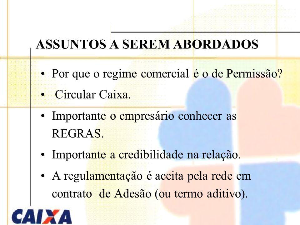 OBJETIVO Esclarecer a relação comercial entre o empresário lotérico e a CAIXA, bem como as bases contratuais que regulamentam o negócio. (Circular CAI