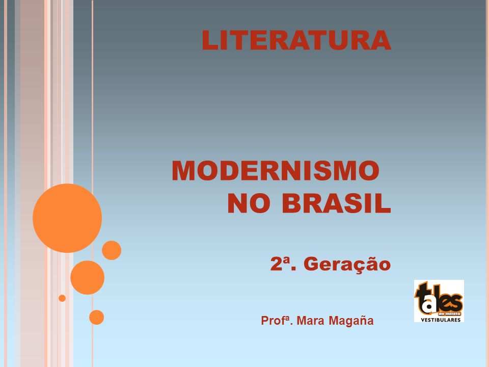 LITERATURA MODERNISMO NO BRASIL 2ª. Geração Profª. Mara Magaña
