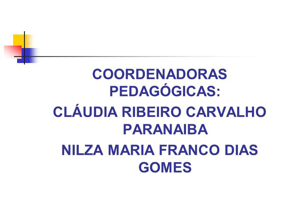COORDENADORAS PEDAGÓGICAS: CLÁUDIA RIBEIRO CARVALHO PARANAIBA NILZA MARIA FRANCO DIAS GOMES