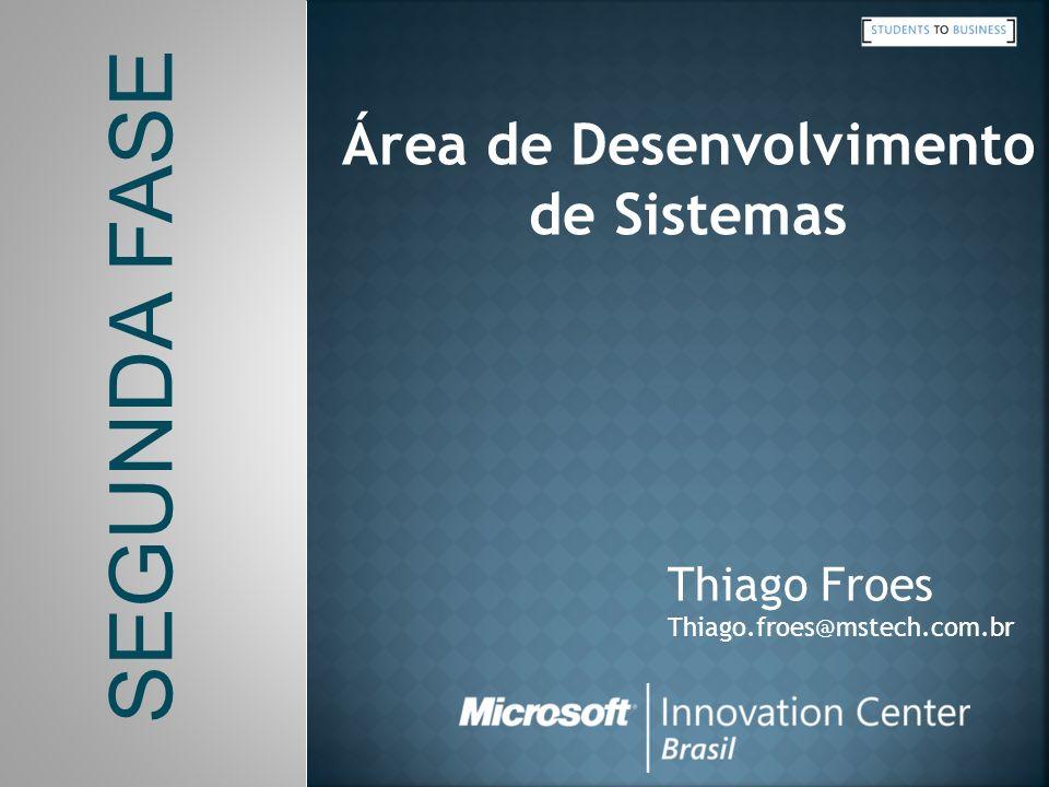 SEGUNDA FASE Área de Desenvolvimento de Sistemas Thiago Froes Thiago.froes@mstech.com.br