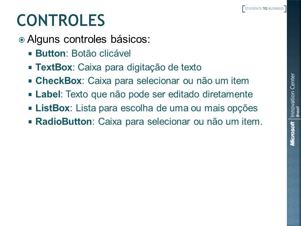 Alguns controles básicos: Button: Botão clicável TextBox: Caixa para digitação de texto CheckBox: Caixa para selecionar ou não um item Label: Texto qu