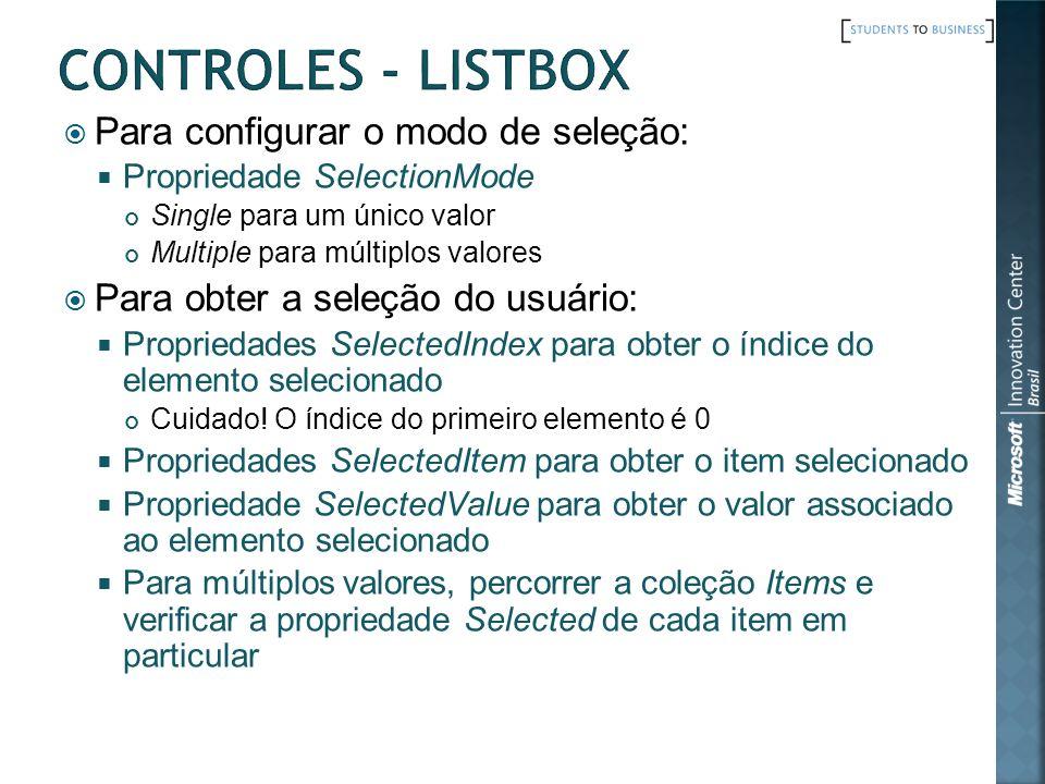 Para configurar o modo de seleção: Propriedade SelectionMode Single para um único valor Multiple para múltiplos valores Para obter a seleção do usuári