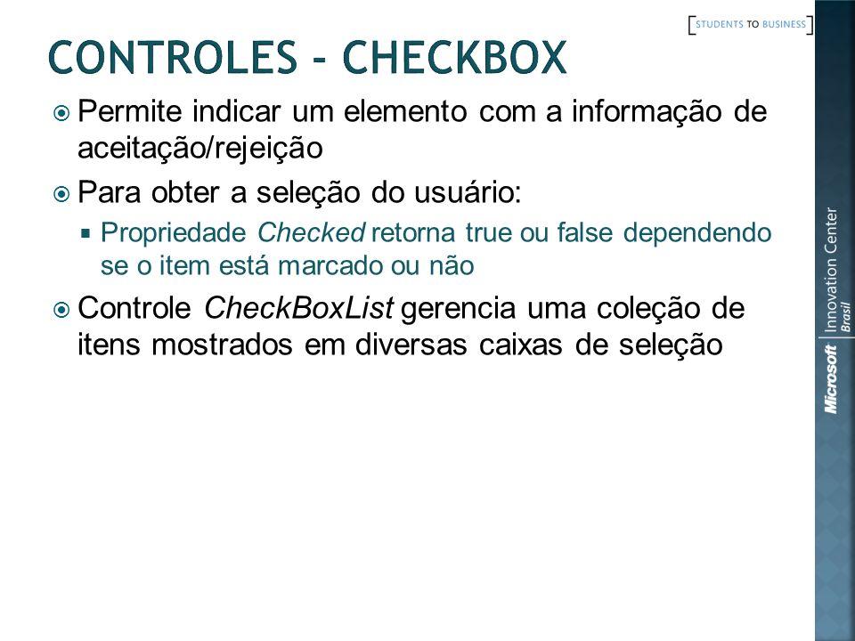 Permite indicar um elemento com a informação de aceitação/rejeição Para obter a seleção do usuário: Propriedade Checked retorna true ou false dependen