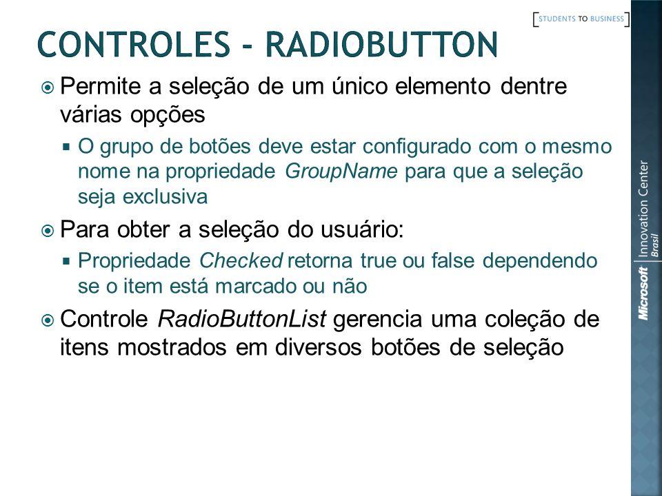 Permite a seleção de um único elemento dentre várias opções O grupo de botões deve estar configurado com o mesmo nome na propriedade GroupName para qu