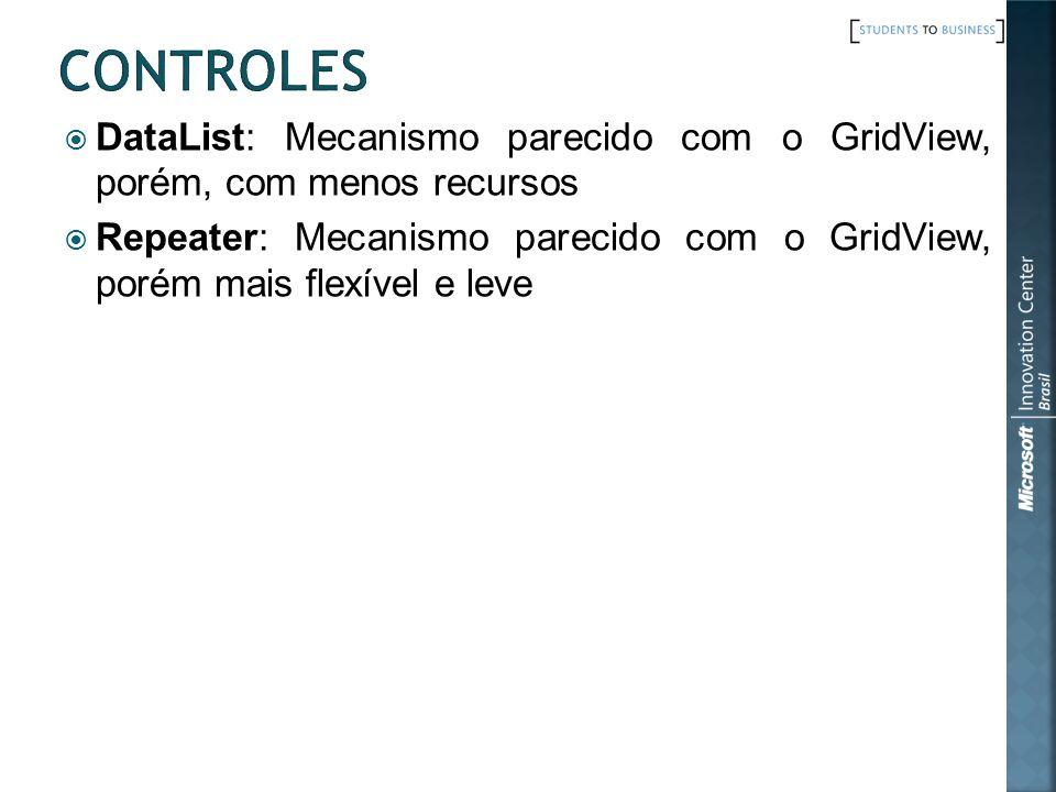 DataList: Mecanismo parecido com o GridView, porém, com menos recursos Repeater: Mecanismo parecido com o GridView, porém mais flexível e leve