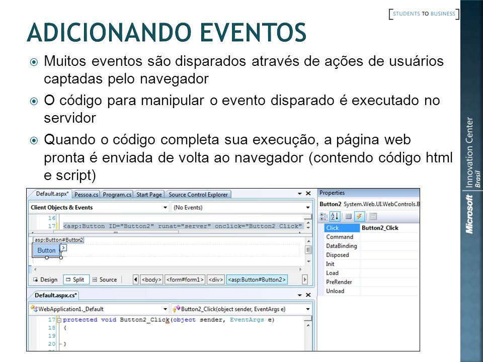 Muitos eventos são disparados através de ações de usuários captadas pelo navegador O código para manipular o evento disparado é executado no servidor