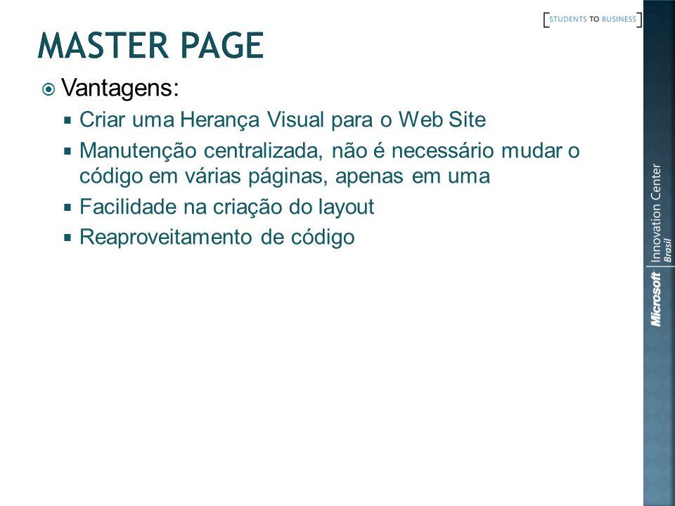 Vantagens: Criar uma Herança Visual para o Web Site Manutenção centralizada, não é necessário mudar o código em várias páginas, apenas em uma Facilida