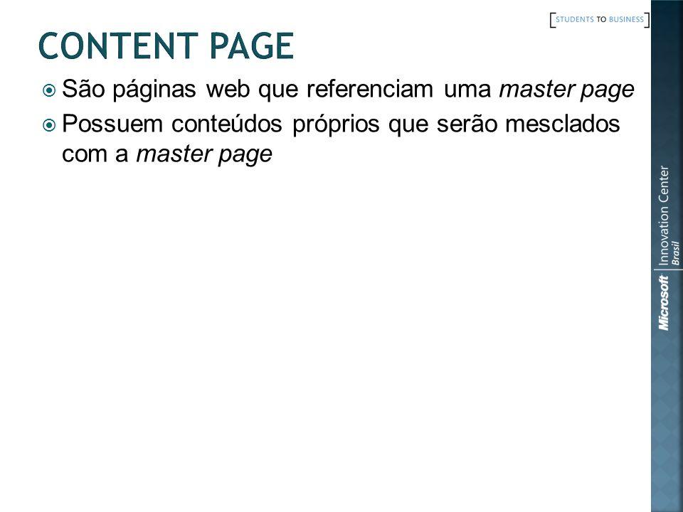 São páginas web que referenciam uma master page Possuem conteúdos próprios que serão mesclados com a master page