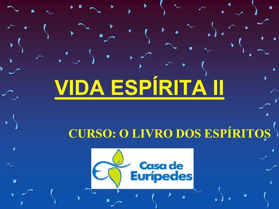 VIDA ESPÍRITA II CURSO: O LIVRO DOS ESPÍRITOS