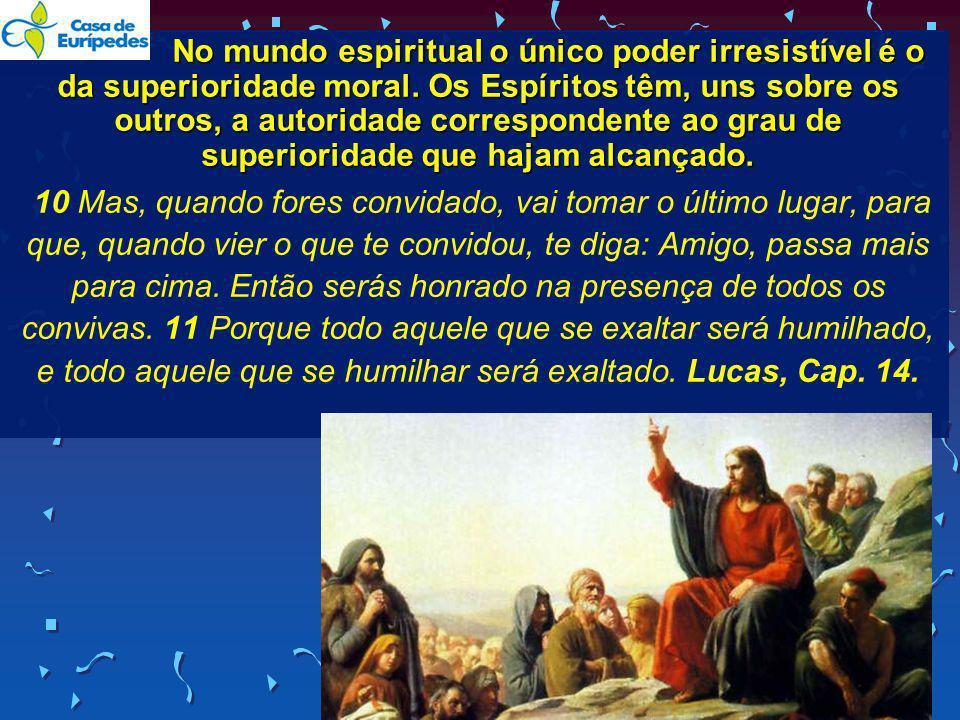 No mundo espiritual o único poder irresistível é o da superioridade moral. Os Espíritos têm, uns sobre os outros, a autoridade correspondente ao grau