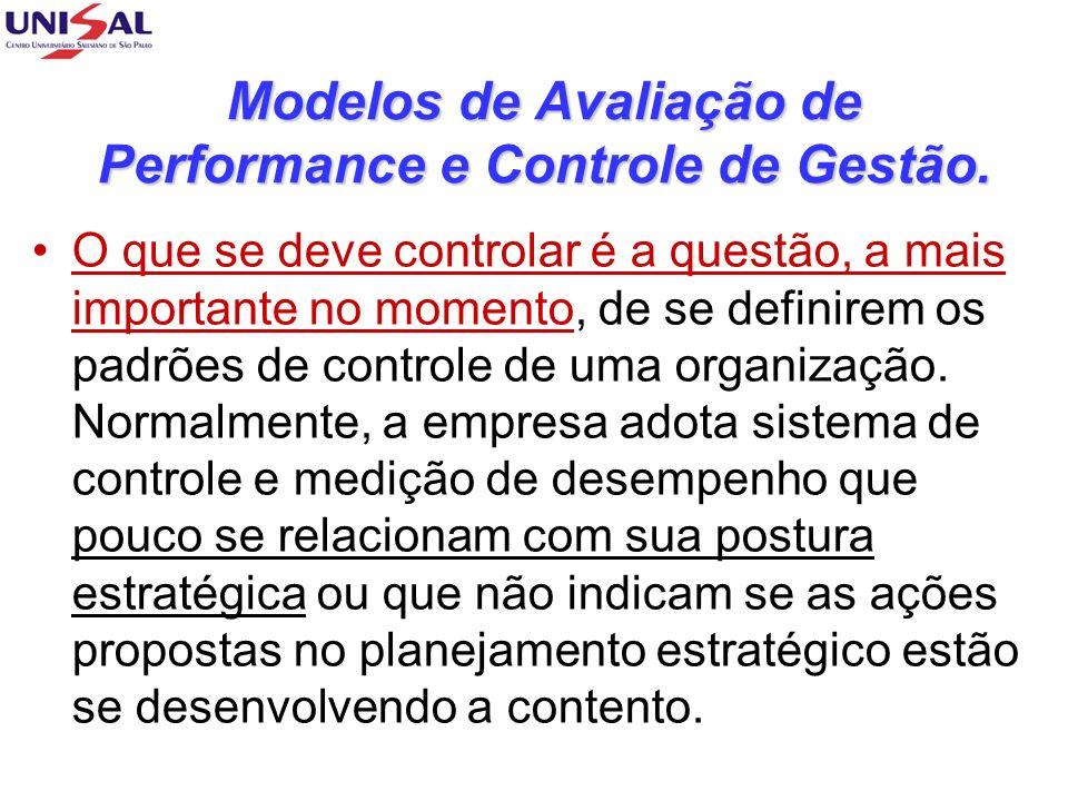Modelos de Avaliação de Performance e Controle de Gestão. O que se deve controlar é a questão, a mais importante no momento, de se definirem os padrõe