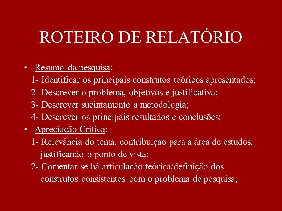 ROTEIRO DE RELATÓRIO Resumo da pesquisa: 1- Identificar os principais construtos teóricos apresentados; 2- Descrever o problema, objetivos e justifica
