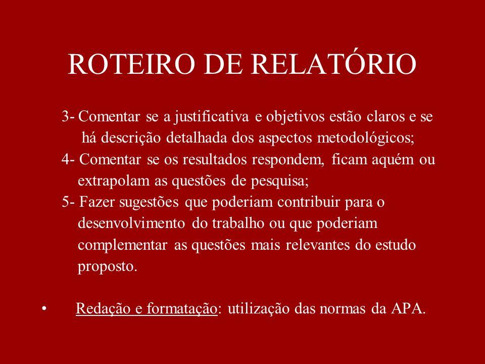 ROTEIRO DE RELATÓRIO 3- Comentar se a justificativa e objetivos estão claros e se há descrição detalhada dos aspectos metodológicos; 4- Comentar se os
