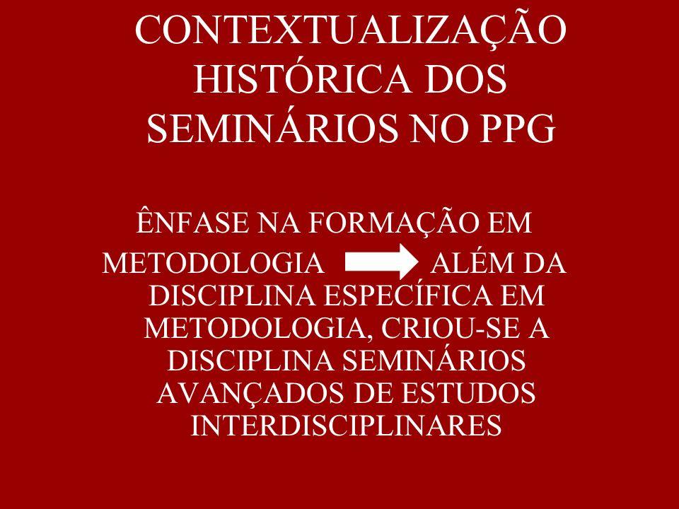 CARACTERÍSTICAS DA DISCIPLINA São 15 seminários em cada semestre com presença obrigatória em pelo menos 12.