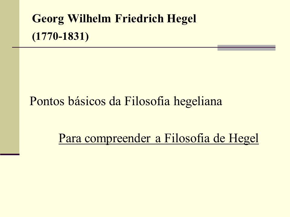 Georg Wilhelm Friedrich Hegel (1770-1831) - O primeiro ponto é o entendimento da realidade como Espírito.