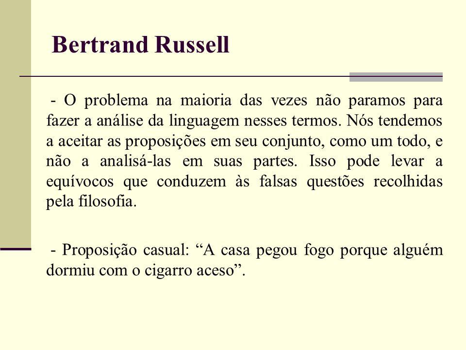 Bertrand Russell - O problema na maioria das vezes não paramos para fazer a análise da linguagem nesses termos. Nós tendemos a aceitar as proposições