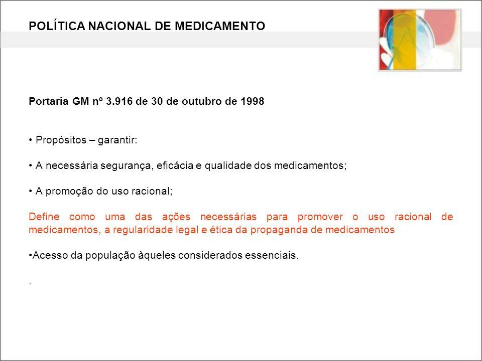 POLÍTICA NACIONAL DE MEDICAMENTO Portaria GM nº 3.916 de 30 de outubro de 1998 Propósitos – garantir: A necessária segurança, eficácia e qualidade dos