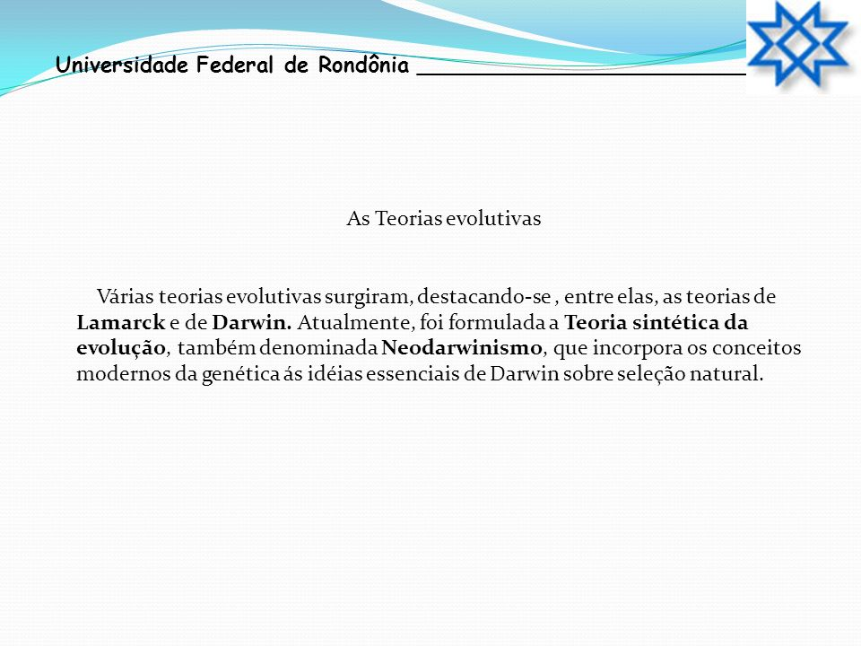 Universidade Federal de Rondônia __________________________ A teoria de Lamarck Jean-Baptiste Lamarck ( 1744-1829 ), naturalista francês, foi o primeiro cientista a propor uma teoria sistemática da evolução.