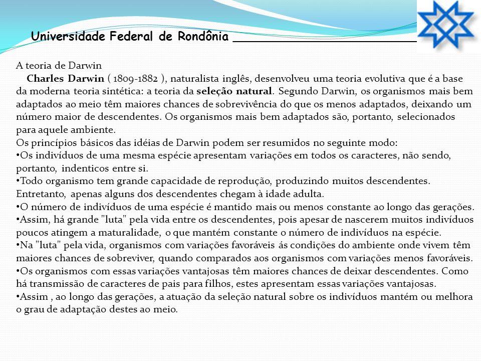 Universidade Federal de Rondônia __________________________ A teoria de Darwin Charles Darwin ( 1809-1882 ), naturalista inglês, desenvolveu uma teori