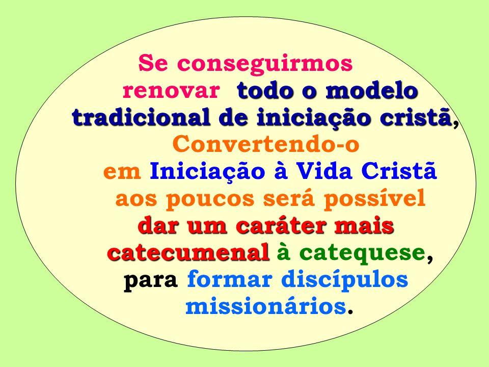 Se conseguirmos todo o modelo renovar todo o modelo tradicional de iniciação cristã tradicional de iniciação cristã, Convertendo-o em Iniciação à Vida