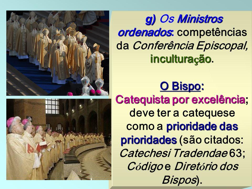 27 g) Ministros ordenados incultura ç ão g) Os Ministros ordenados: competências da Conferência Episcopal, incultura ç ão. O Bispo : Catequista por ex