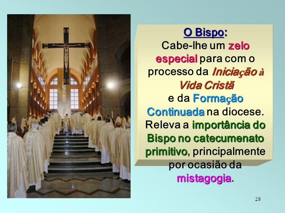 28 O Bispo : zelo especial Inicia ç ão à Vida Cristã Cabe-lhe um zelo especial para com o processo da Inicia ç ão à Vida Cristã Forma ç ão Continuada