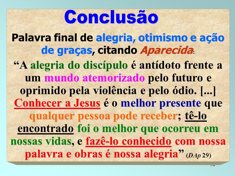 32 alegria, otimismo e ação de graçasAparecida Palavra final de alegria, otimismo e ação de graças, citando Aparecida : alegria do discípulo mundo ate
