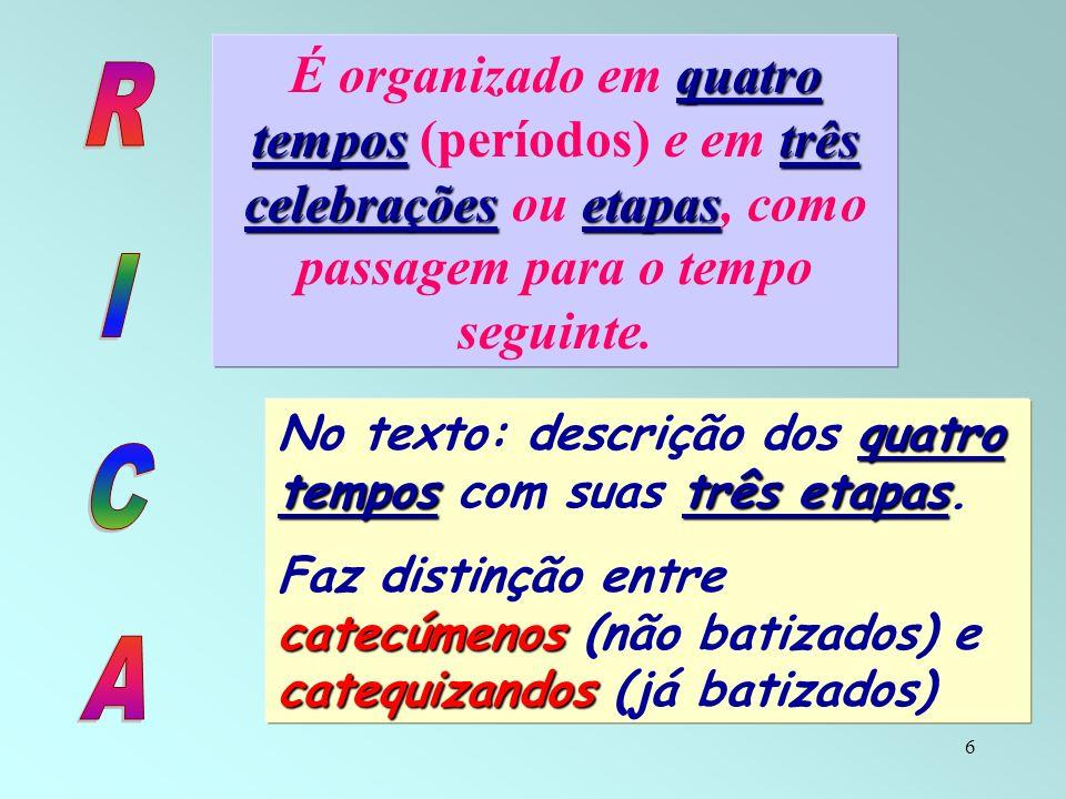 6 quatro tempostrês celebraçõesetapas É organizado em quatro tempos (períodos) e em três celebrações ou etapas, como passagem para o tempo seguinte. q