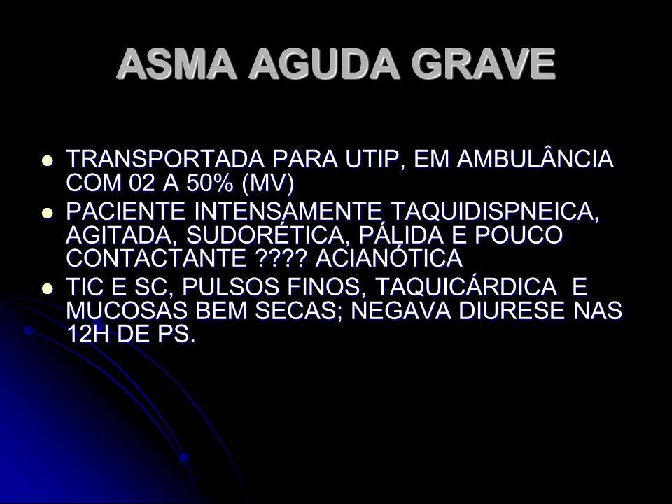 ASMA AGUDA GRAVE TRANSPORTADA PARA UTIP, EM AMBULÂNCIA COM 02 A 50% (MV) TRANSPORTADA PARA UTIP, EM AMBULÂNCIA COM 02 A 50% (MV) PACIENTE INTENSAMENTE
