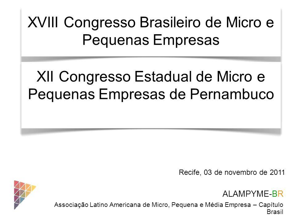 ALAMPYME-BR Associação Latino Americana de Micro, Pequena e Média Empresa – Capítulo Brasil Recife, 03 de novembro de 2011 XVIII Congresso Brasileiro