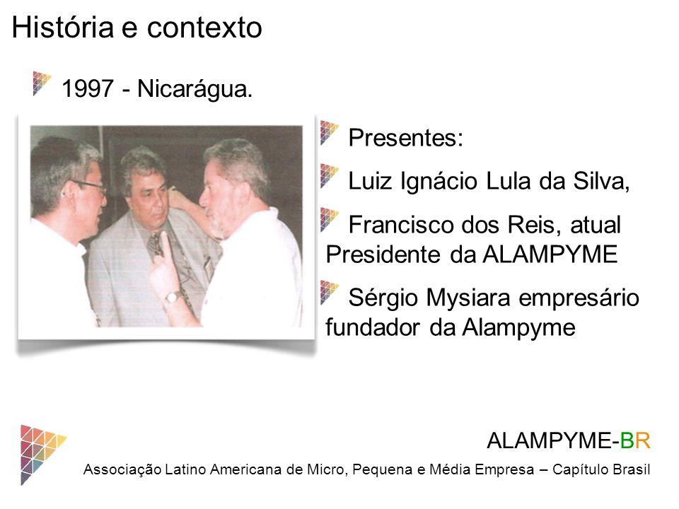 ALAMPYME-BR Associação Latino Americana de Micro, Pequena e Média Empresa – Capítulo Brasil História e contexto Presentes: Luiz Ignácio Lula da Silva,