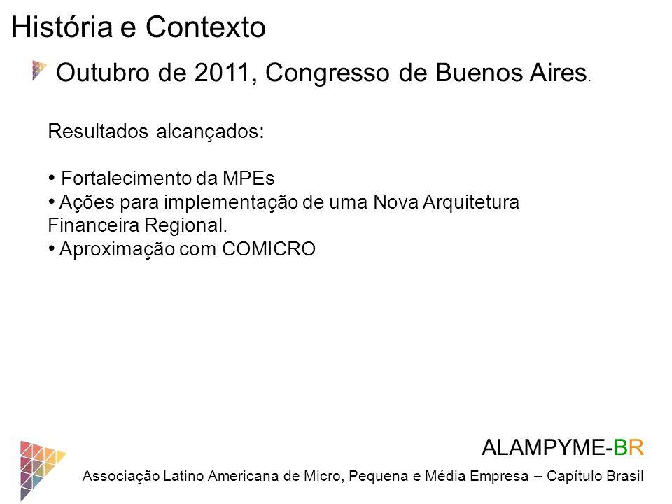 ALAMPYME-BR Associação Latino Americana de Micro, Pequena e Média Empresa – Capítulo Brasil História e Contexto Outubro de 2011, Congresso de Buenos A