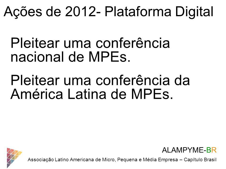 ALAMPYME-BR Associação Latino Americana de Micro, Pequena e Média Empresa – Capítulo Brasil Ações de 2012- Plataforma Digital Pleitear uma conferência