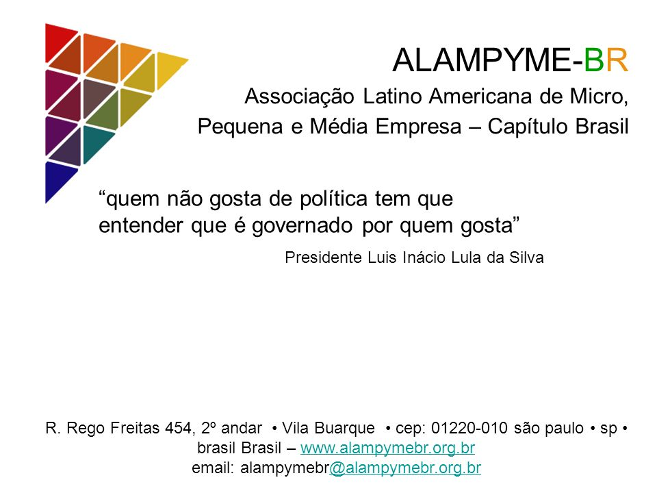 ALAMPYME-BR Associação Latino Americana de Micro, Pequena e Média Empresa – Capítulo Brasil R. Rego Freitas 454, 2º andar Vila Buarque cep: 01220-010