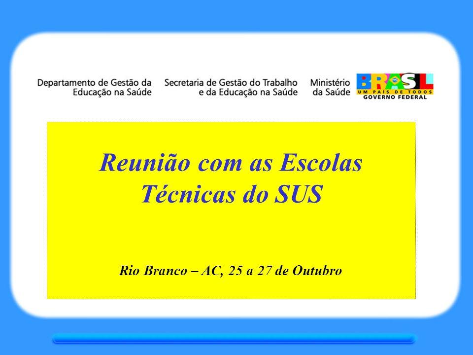 Reunião com as Escolas Técnicas do SUS Rio Branco – AC, 25 a 27 de Outubro