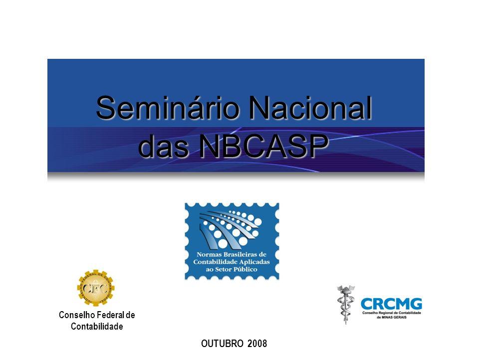 Seminário Nacional das NBCASP OUTUBRO 2008 Conselho Federal de Contabilidade