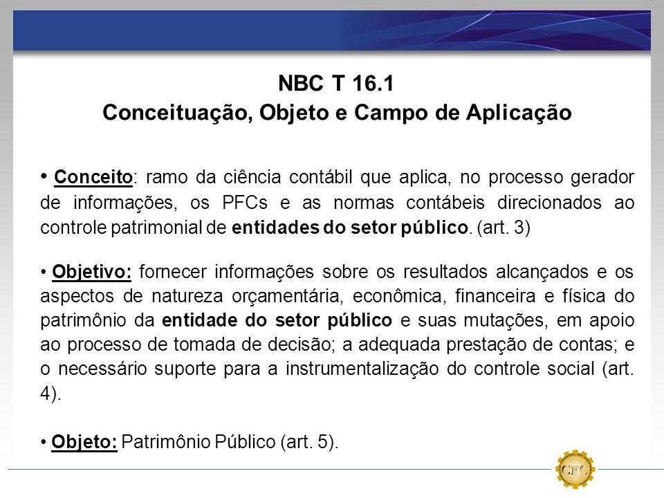 NBC T 16.1 Conceituação, Objeto e Campo de Aplicação Conceito: ramo da ciência contábil que aplica, no processo gerador de informações, os PFCs e as n