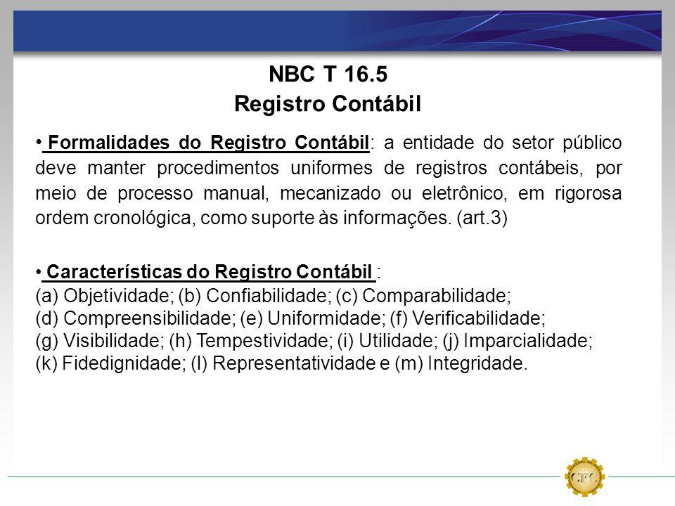 NBC T 16.5 Registro Contábil Formalidades do Registro Contábil: a entidade do setor público deve manter procedimentos uniformes de registros contábeis